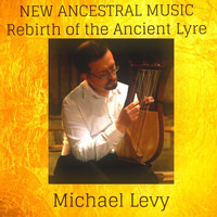 Michael Levy - New Ancestral Music: Rebirth of the Ancient Lyre