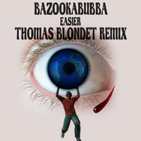 Bazookabubba - Easier (Thomas Blondet Remix)
