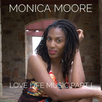 Monica Moore - Love, Life, Music, Pt. I