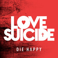 Die Happy - Love Suicide