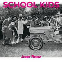 Joan Baez - School Kids