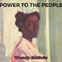 Woody Guthrie - Power to the People