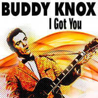 Buddy Knox - I Got You