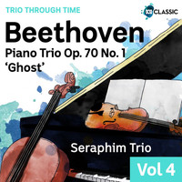 Seraphim Trio - Beethoven: Piano Trio Op. 70 No. 1 'Ghost' (Trio Through Time, Vol. 4)