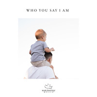 Maranatha! Music - Who You Say I Am