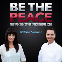 Melissa Suzanne / - Be the Peace (The Vaccine Conversation Theme Song)