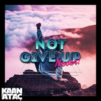 Kaan Ataç / - Not Give Up