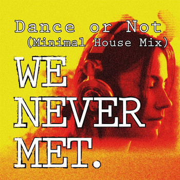 We Never Met - Dance or Not (Minimal House Mix)