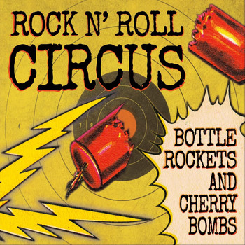 Rock N' Roll Circus - Bottle Rockets and Cherry Bombs