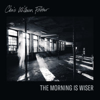 Chris Wilburn Potter - The Morning Is Wiser