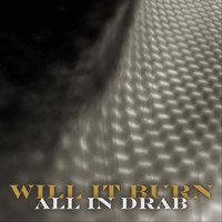 Will It Burn - All in Drab