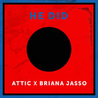 Attic - He Did (feat. Briana Jasso)