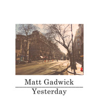 Matt Gadwick - Yesterday
