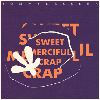 Tommy Kessler - Sweet Merciful Crap (Explicit)