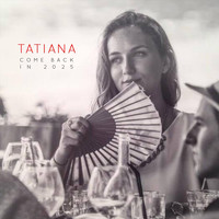 Tatiana - Come Back in 2025