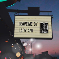 Lady Ant - Leave Me