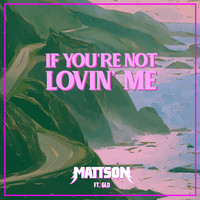 Mattson - If You're Not Lovin' Me (feat. GLD)