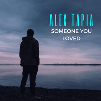 Alex Tapia - Someone You Loved