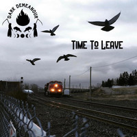 Dark Demeanour - Time To Leave