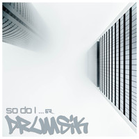 Drumsik / - So Do I