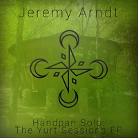 Jeremy Arndt - Handpan Solo: The Yurt Sessions