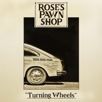 Rose's Pawn Shop - Turning Wheels