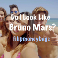 Filipmoneybags - Do I Look Like Bruno Mars?
