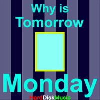 Harddiskmusic - Why Is Tomorrow Monday