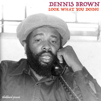Dennis Brown / - Look What You Doing
