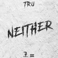 Tru - Neither (Explicit)
