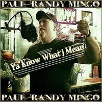 Paul Randy Mingo - Ya Know What I Mean
