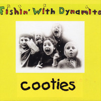 Fishin' with Dynamite - Cooties