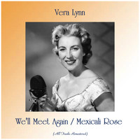 Vera Lynn - We'll Meet Again / Mexicali Rose (Remastered 2019)