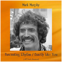 Mark Murphy - Fascinating Rhythm / Exactly Like You (Remastered 2019)