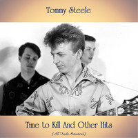 Tommy Steele - Time to Kill And Other Hits (All Tracks Remastered)