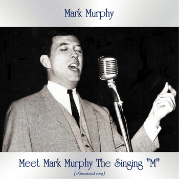 "Mark Murphy - Meet Mark Murphy The Singing ""M"" (Remastered 2019)"