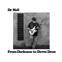 Dr Hall - From Darkness to Dawn Deux