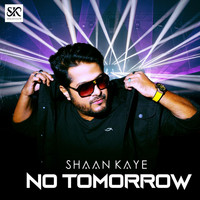 Shaan Kaye - No Tomorrow