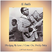 Al Smith - Pledging My Love / Come On, Pretty Baby (All Tracks Remastered)