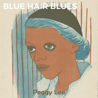 Peggy Lee - Blue Hair Blues