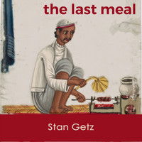 Stan Getz - The last Meal