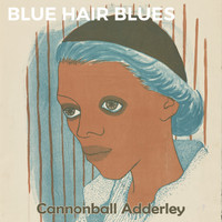 Cannonball Adderley - Blue Hair Blues