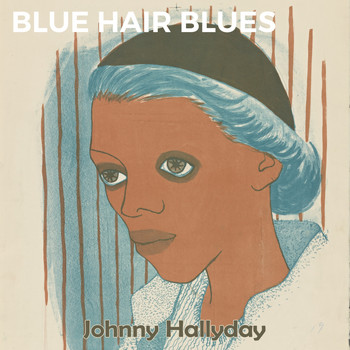 Johnny Hallyday - Blue Hair Blues
