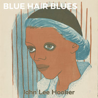 John Lee Hooker - Blue Hair Blues