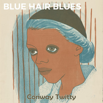 Conway Twitty - Blue Hair Blues