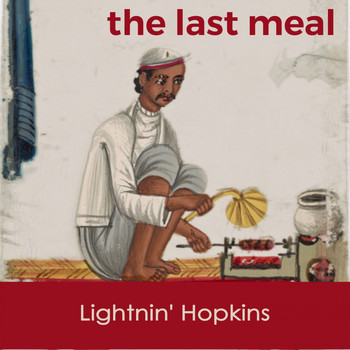 Lightnin' Hopkins - The last Meal