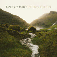 Emilio Bonito - The River I Step In