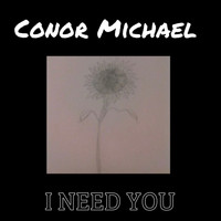 Conor Michael / - I Need You
