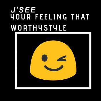 J'See / - Your Feeling That Worthystyle