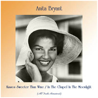 Anita Bryant - Kisses Sweeter Than Wine / In The Chapel In The Moonlight (Remastered 2019)